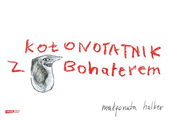 """""""Kołonotatnik z Bohaterem"""" Małgorzata Halber"""