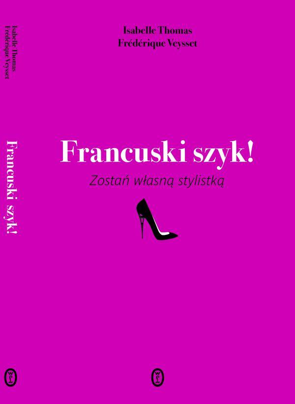 """""""Francuski szyk! Zostań własną stylistką"""" (Wyd. Literackie) / fot. materiały prasowe"""