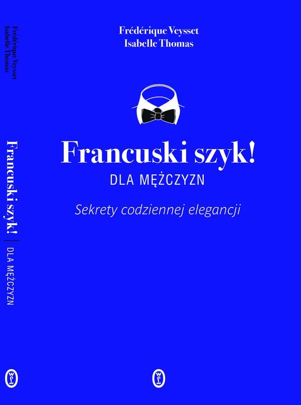 """""""Francuski szyk! Dla mężczyzn. Sekrety codziennej elegancji"""" (Wyd. Literackie)  / fot. materiały prasowe"""