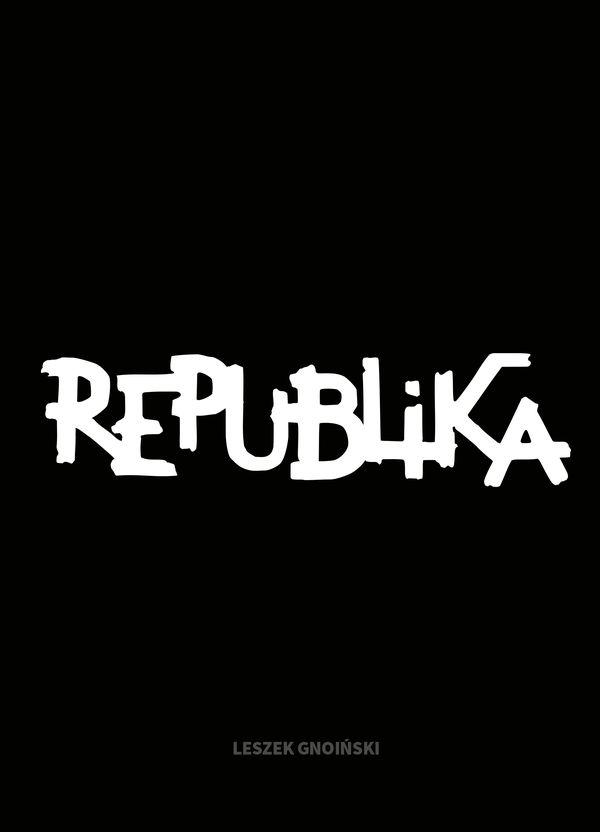"""""""Republika. Nieustanne tango"""", Leszek Gnoiński / wyd. Kayax, Agora SA"""