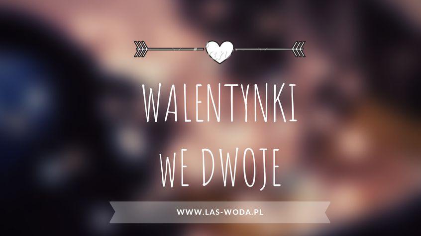 Walentynki w LAs i Woda